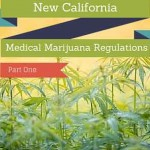New California Medical Marijuana Regulations – Part One